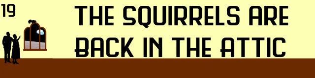 19-the-squirrels-are-back-in-the-attic-banner